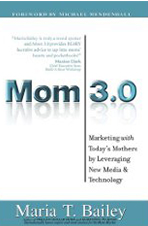 Mom 3.0: Marketing with Today's Mothers by Leveraging New Media & Technology